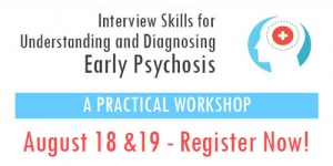 Early Psychosis Workshop – Register Now August 18-19