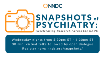 SNAPSHOTS OF PSYCHIATRY: Accelerating Knowledge Across the NNDC*